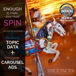 Facebook Topic Data and Instagram Carousel Ads: Enough To Make Your Head Spin