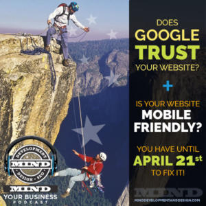 Your Website Trust and Mobile Friendliness:  You Have Until April 21st To Fix 'Em