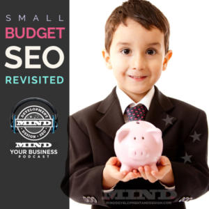 Small Budget SEO Revisited: How To Get Your Business Found With A Low Budget