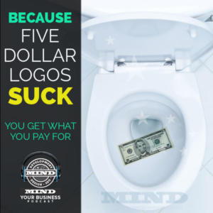 Your Brand Logo: You Get What You Pay For and Five Dollar Logos Suck