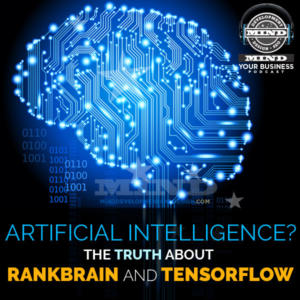 Google RankBrain and TensorFlow Explained In Plain English For Your Business Pleasure!