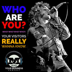 Who ARE You?  Your Website Visitors REALLY Wanna Know.