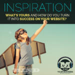 What Is YOUR Inspiration and How Does It Inspire New Business?