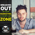 Overcoming Fear to Break Out of Your Marketing Comfort Zone