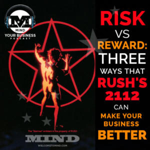 How Rush's 2112 Can Make YOUR Business Better:  Risk vs Reward