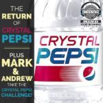 Crystal Pepsi Returns!  Plus Mark and Andrew Take The Crystal Pepsi Challenge