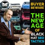 Black Hat SEO Tactics.  The NEW Age – Buyer Beware!