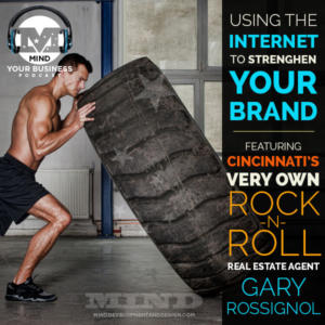 Branding Your Business In The Internet Age With Gary Rossignol, Cincinnati's Rock N Roll Real Estate Agent.