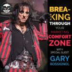 Breaking Through Your Marketing Comfort Zone with Gary Rossignol