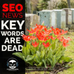 SEO News: Keywords Are Dead.  NOW What Are You Going To Do?